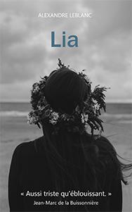 Lia, dernier roman d'Alexandre Leblanc, auteur, écrivain